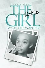 The Little Girl with the Want To : Coming Full Circle by Lita Ward (2014,...