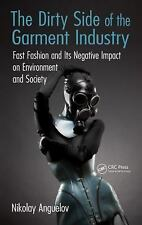 The Dirty Side of the Garment Industry : Fast Fashion and Its Negative Impact...