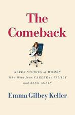 The Comeback : Seven Stories of Women Who Went from Career to Family and Back Ag