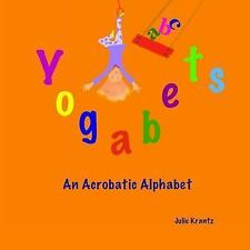 Yogabets: an Acrobatic Alphabet : Children's Picture Book and Bedtime Story...