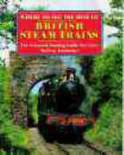 WHERE TO SEE THE BEST BRITISH STEAM TRAINS: THE ESSENTIAL TOURING GUIDE FOR EVER