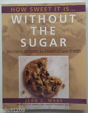 How Sweet It Is Without the Sugar:Delicious Desserts for Diabetics & Others/Wade
