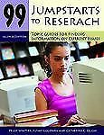 99 Jumpstarts to Research: Topic Guides for Finding Information on Current Issue