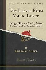 Dry Leaves from Young Egypt : Being a Glance at Sindh, Before the Arrival of...