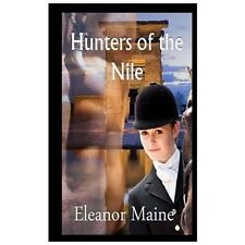 Hunters of the Nile : (the Hunters: Book 1) by Eleanor Maine (2012, Paperback)