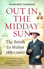 Out in the Midday Sun The British in Malaya 1880-1960 - Margaret Shennan (new)