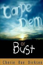 Carpe Diem or Bust : A Spiritual Guide to the Good Life by Cherie Roe Dirksen...