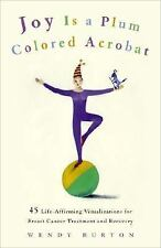 Joy Is a Plum Colored Acrobat: 45 Life-Affirming Visualizations for Breast Cance