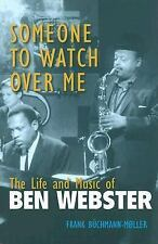 Someone to Watch Over Me: The Life and Music of Ben Webster (Jazz Pers-ExLibrary