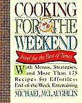 Cooking for the Weekend: Food for the Best of Times, McLaughlin, Michael, Good B