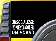 Unsocialized Homeschooler on Board K454 6 inch Sticker teacher decal