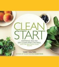 Clean Start: Inspiring You to Eat Clean and Live Well with 100 New Clean Food Re