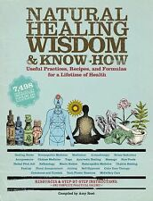 Natural Healing Wisdom and Know-How : 7,498 Useful Practices, Recipes, and...