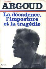 LA DECADENCE L'IMPOSTURE ET LA TRAGEDIE - A. Argoud 1974 - Guerre d'Algérie b