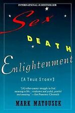 Sex Death Enlightenment: A True Story Matousek, Mark Mass Market Paperback