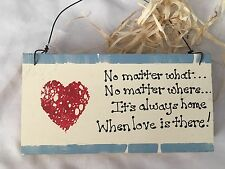 """Wood 3.5X7"""" Sign: NO MATTER WHAT...IT'S ALWAYS HOME WHEN LOVE IS THERE!"""