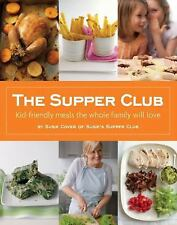 The Supper Club : Kid-Friendly Meals the Whole Family Will Love by Susie...