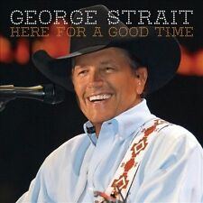 Here for a Good Time by George Strait (CD, Sep-2011, MCA Nashville)