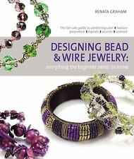 Designing Bead & Wire Jewelry Everything the Beginner Needs by Renata Graham