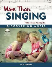 More Than Singing : Discovering Music in Preschool and Kindergarten by Sally...