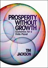 Prosperity Without Growth : Economics for a Finite Planet by Tim Jackson...