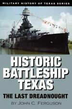 Historic Battleship Texas: The Last Dreadnought (Military History of T-ExLibrary