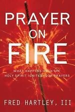 Prayer on Fire: What Happens When the Holy Spirit Ignites Your Prayers by Hartl