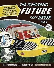 The Wonderful Future That Never Was: Flying Cars, Mail Delivery by Parachute, an