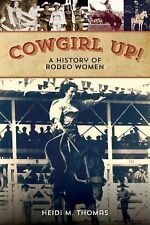 Cowgirl Up!: A History of Rodeo Women, Thomas, Heidi, Good Book