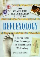 The Complete Illustrated Guide to Reflexology: Therapeutic Foot Massage for Heal