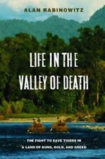 Life in the Valley of Death: The Fight to Save Tigers in a Land of Guns, Gold, a