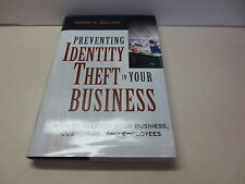 Preventing Identity Theft in Your Business : How to Protect Your Business, Cu...