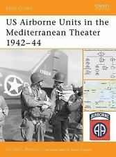 Battle Orders: US Airborne Units in the Mediterranean Theater, 1942-44 22 by...