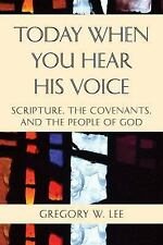 Today When You Hear His Voice : Scripture, the Covenants, and the People of...
