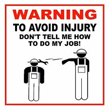 2 X HARD HAT STICKERS WARNING TO AVOID INJURY DONT TELL ME HOW TO DO MY JOB R