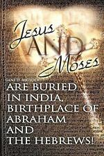 Jesus and Moses Are Buried in India, Birthplace of Abraham and the Hebrews!...