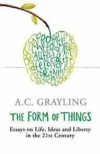 TheForm of Things Essays on Life, Ideas and Liberty by Grayling, A. C. ( Author