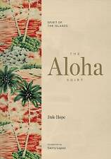 The Aloha Shirt: Spirit of the Islands by Hope, Dale -Hcover