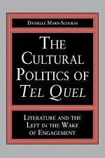 The Cultural Politics of Tel Quel: Literature and the Left in the Wake of Engage