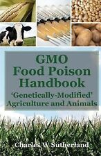 GMO Food Poison Handbook : 'Genetically-Modified' Agriculture and Animals by...