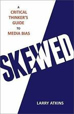 Skewed: A Critical Thinker's Guide to Media Bias, Atkins, Larry, New Book