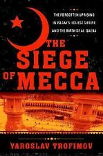 The Siege of Mecca: The Forgotten Uprising in Islam's Holiest Shrine and the Bi