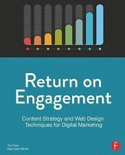 Return on Engagement : Content Strategy and Web Design Techniques for Digital...