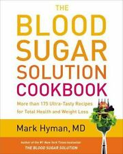 The Blood Sugar Solution Cookbook: More than 175 Ultra-Tasty Recipes for Total