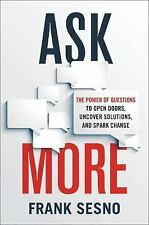 Ask More: The Power of Questions to Open Doors, Uncover Solutions, and Spark Cha