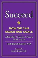 Succeed : How We Can Reach Our Goals by Heidi Grant Halvorson (2010, Hardcover)