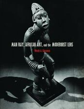 Man Ray, African Art, and the Modernist Lens by Wendy A. Grossman