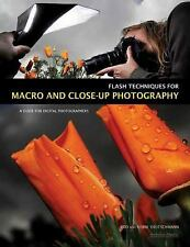 Flash Techniques for Macro and Close-Up Photography: A Guide for Digital Photogr