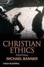 Christian Ethics: A Brief History by Michael Banner
