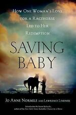 Saving Baby : How One Woman's Love for a Racehorse Led to Her Redemption by...